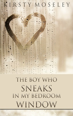 The Boy Who Sneaks In My Bedroom Window, Kirsty Moseley