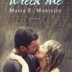 Wreck Me, Maria E. Monteiro